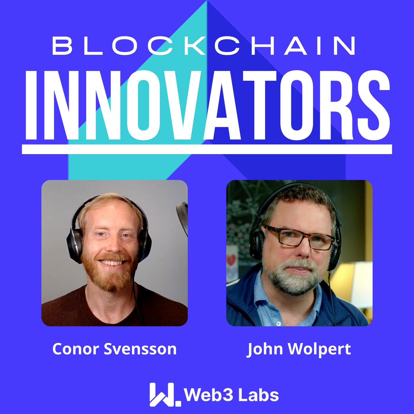 Blockchain Innovators with Conor Svensson and John Wolpert