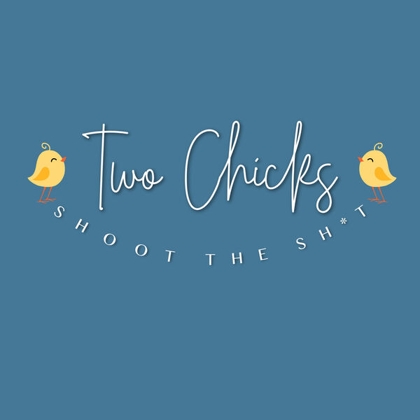 Two Chicks Shoot the Sh*t Podcast Artwork Image