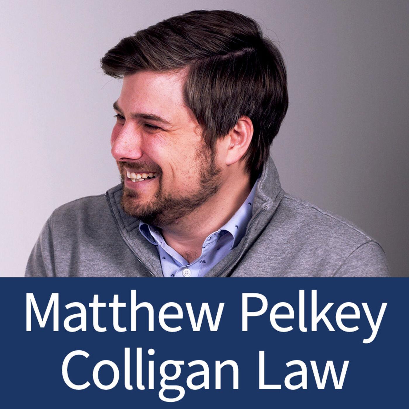 Matthew Pelkey - Partner - Colligan Law - Authentic Content Marketing & Mentorship - Episode 10