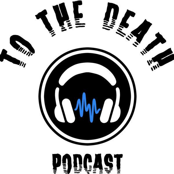 To The Death Podcast Podcast Artwork Image