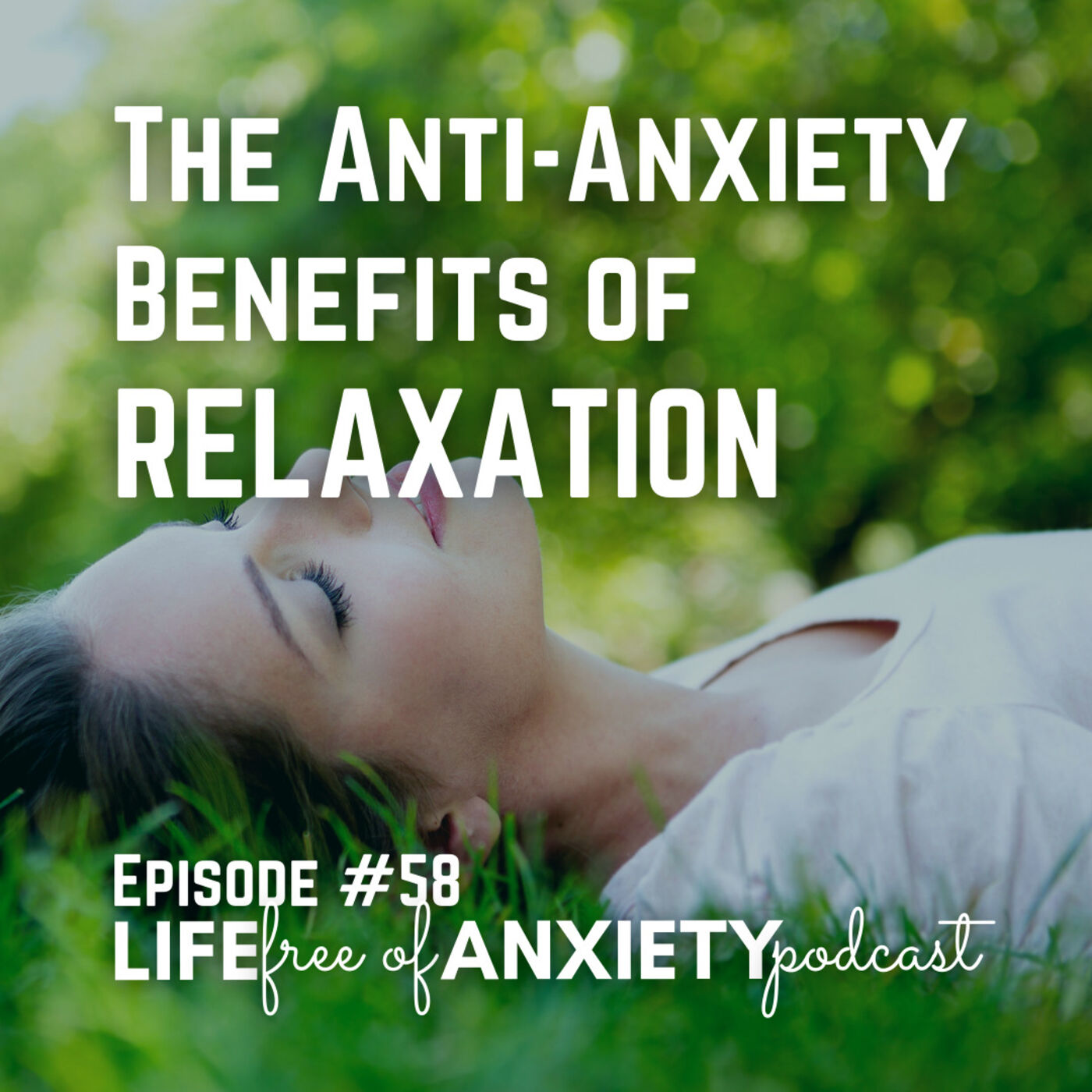 E058 - The Anti-Anxiety Benefits of RELAXATION