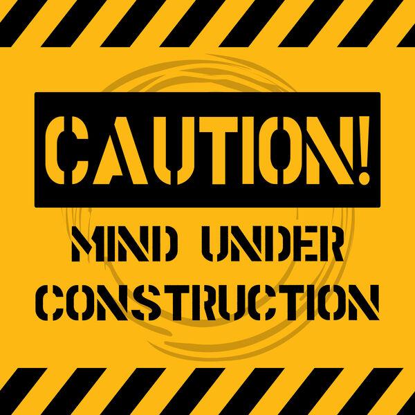 Caution! Mind Under Construction Podcast Artwork Image