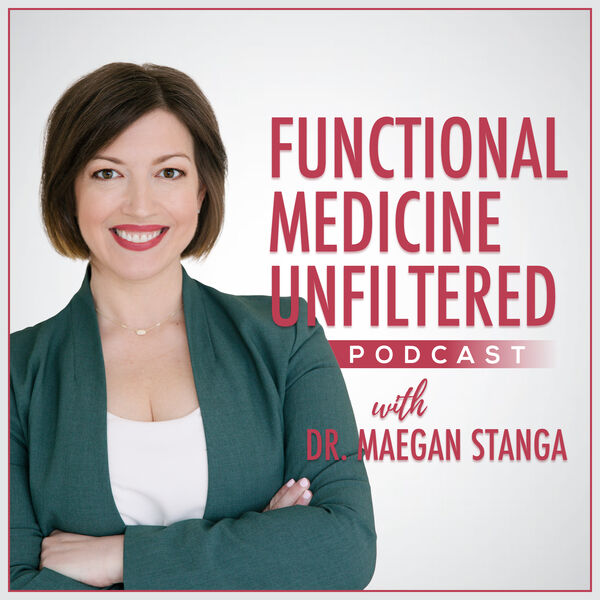 Functional Medicine Unfiltered with Dr. Maegan Stanga Podcast Artwork Image