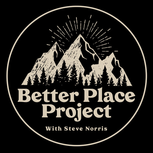 Better Place Project with Steve Norris Podcast Artwork Image