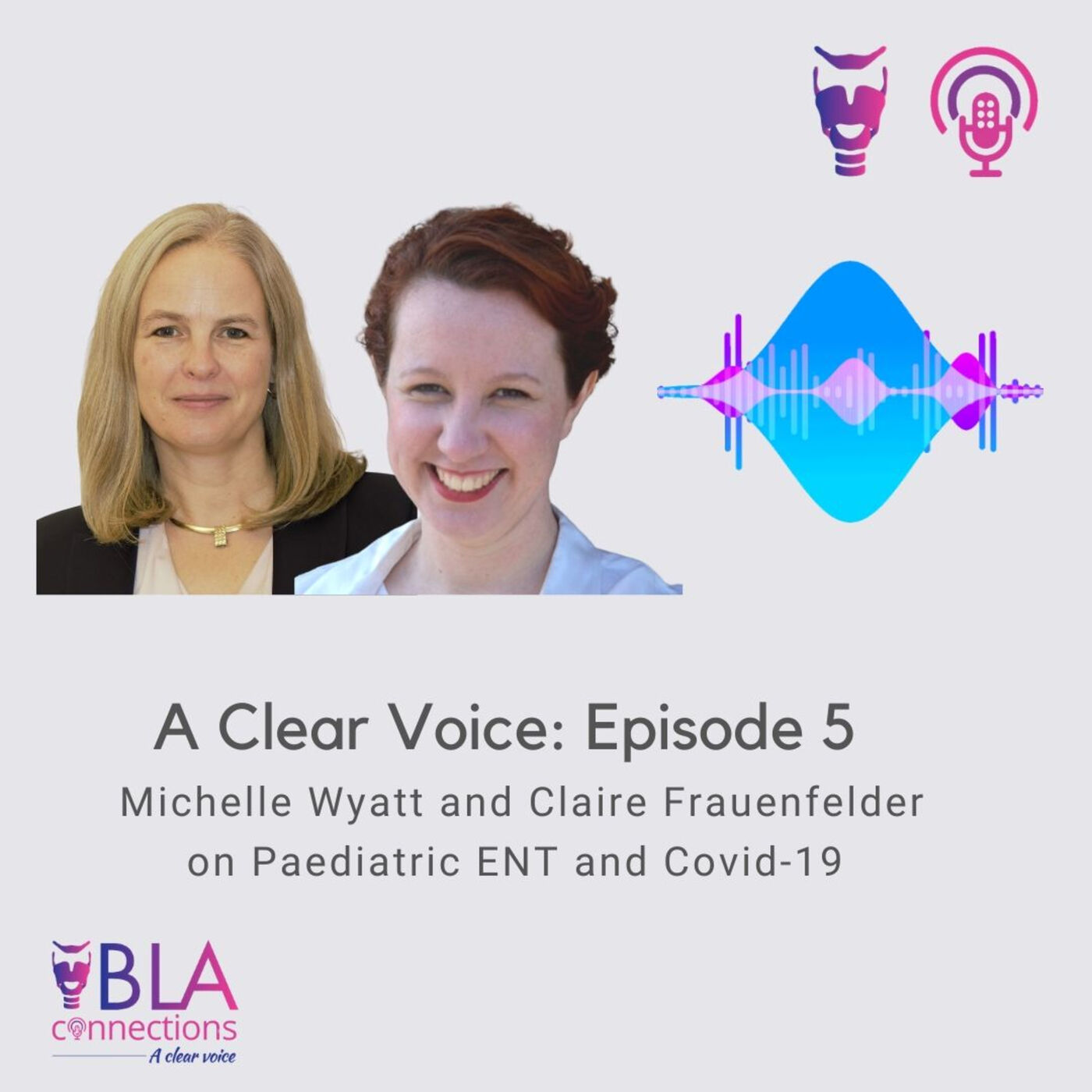 S1 Ep 5: Michelle Wyatt and Claire Frauenfelder on Paediatric ENT and Covid-19