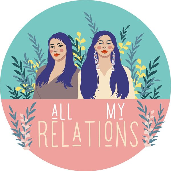 All My Relations Podcast Podcast Artwork Image