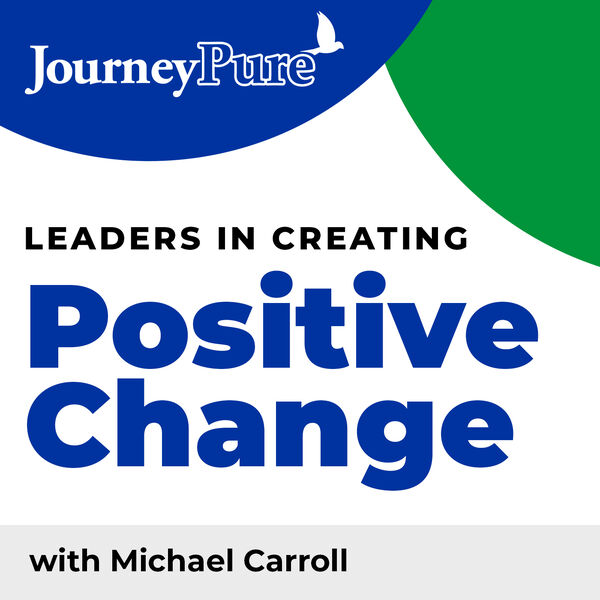 JourneyPure's Leaders of Positive Change Podcast hosted by Michael Carroll Podcast Artwork Image