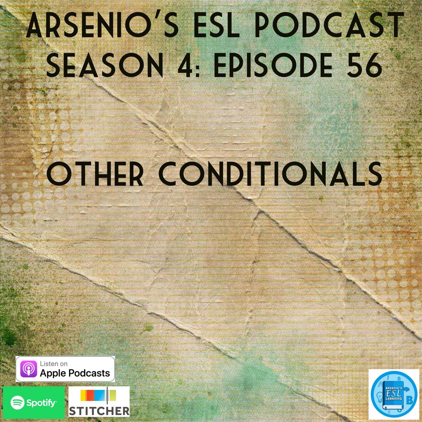 Arsenio's ESL Podcast: Season 4 - Episode 56 - Grammar - Other Conditionals