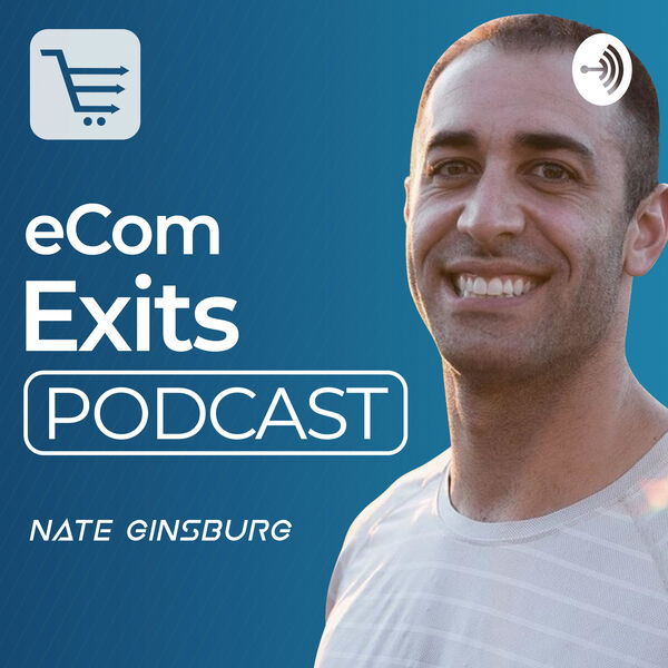 Ecommerce Exits Podcast | Inside look at Building, Buying, Selling and Scaling Ecommerce Businesses Podcast Artwork Image