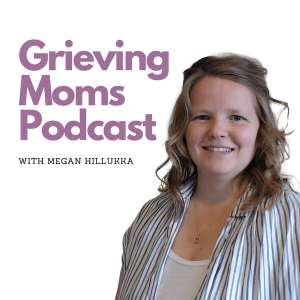 Grieving Moms Podcast Podcast Artwork Image