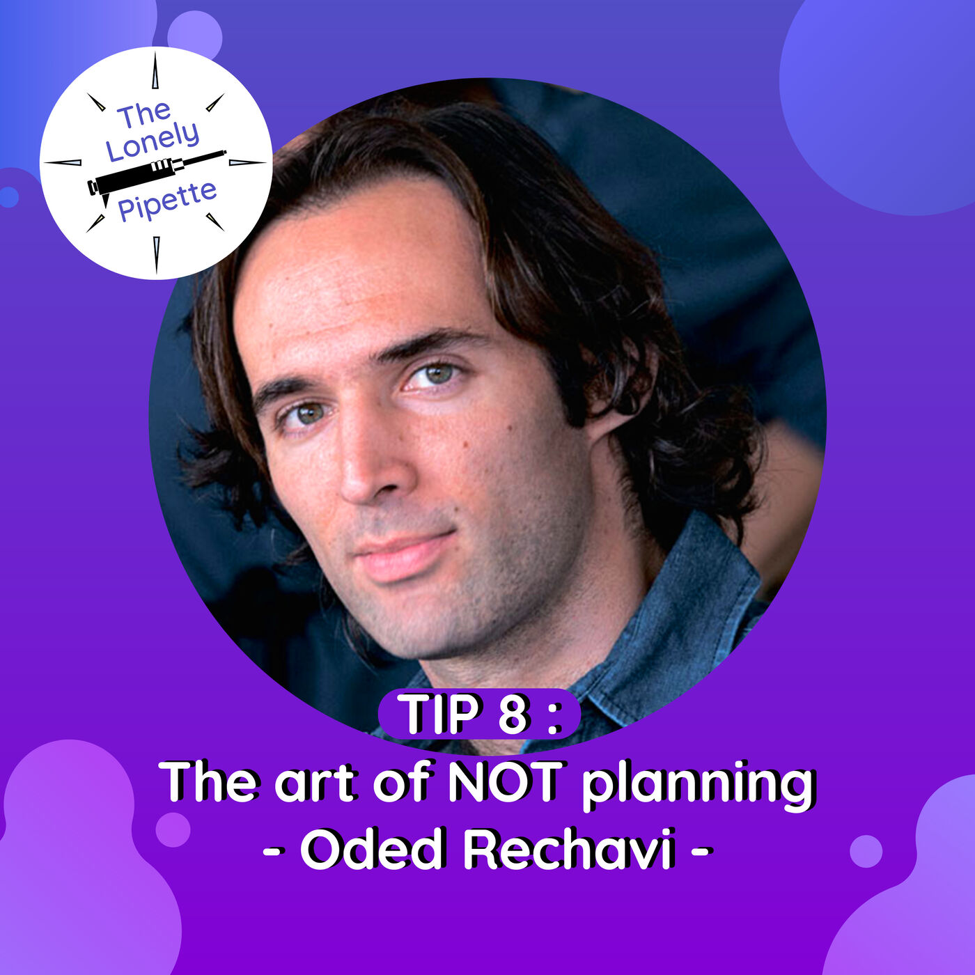 TLP #8 : The art of NOT planning - Oded Rechavi