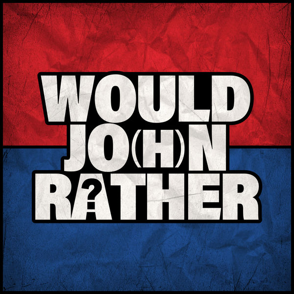 Would Jo(h)n Rather? Podcast Artwork Image