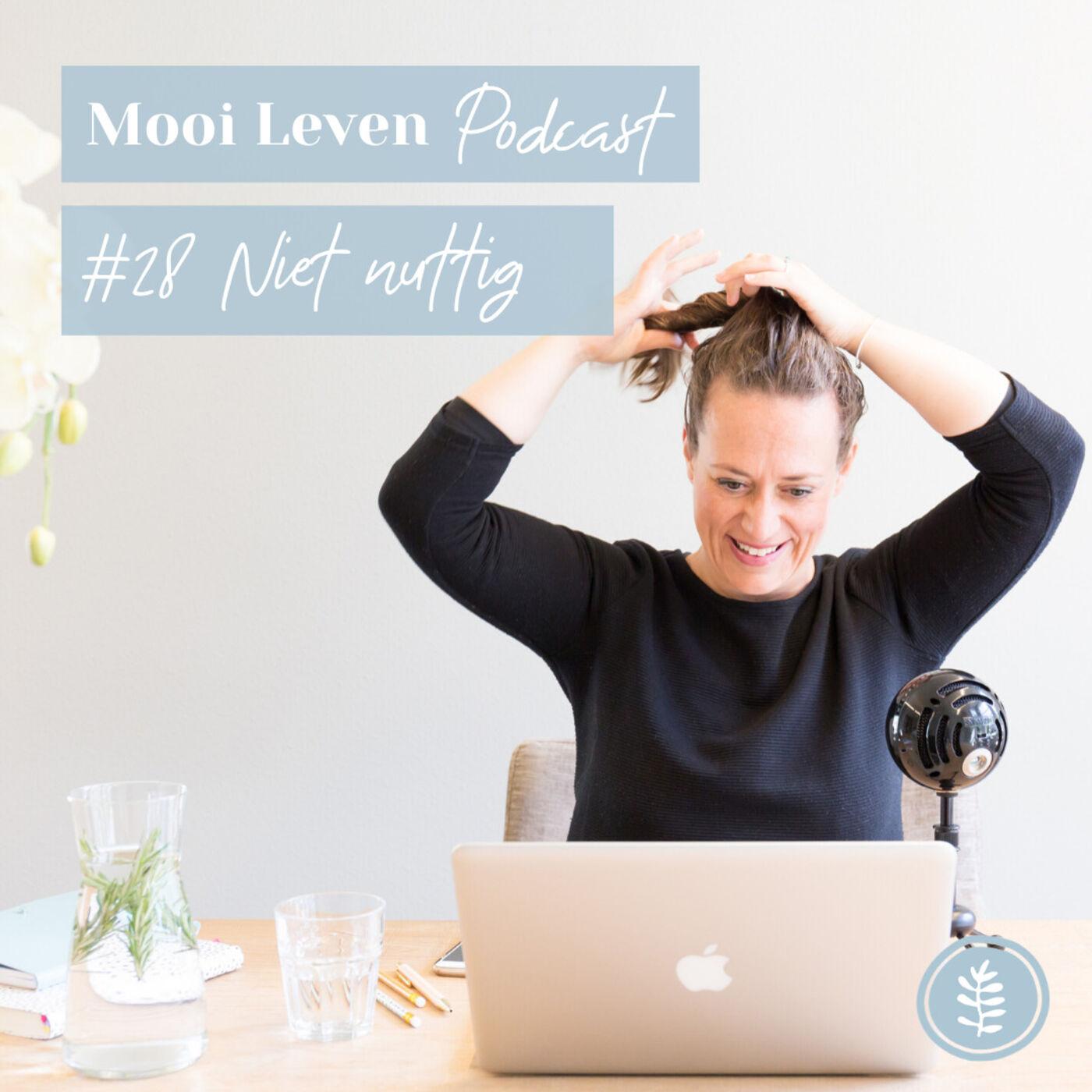 Mooi Leven Podcast #28 | Mag het ook nutteloos zijn?