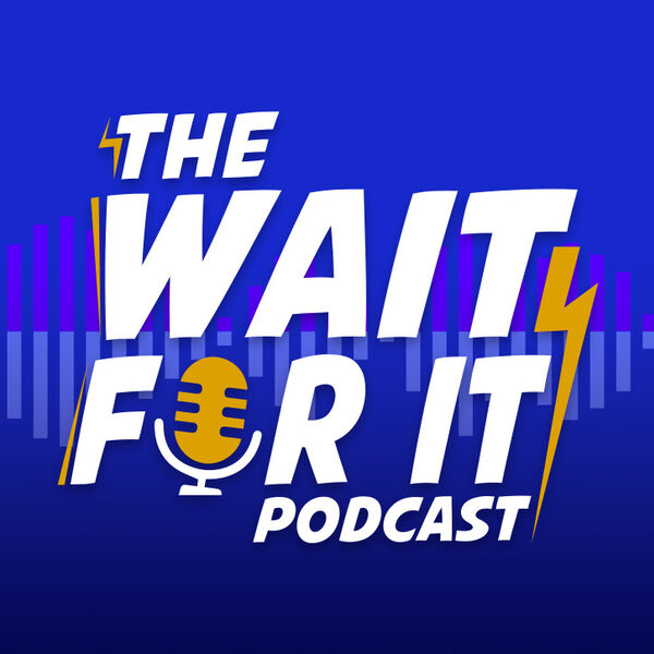 The Wait For It Podcast Podcast Artwork Image