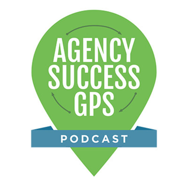 Agency Success GPS Podcast - Featuring Lee Goff - Your Marketing Agency Coach Podcast Artwork Image
