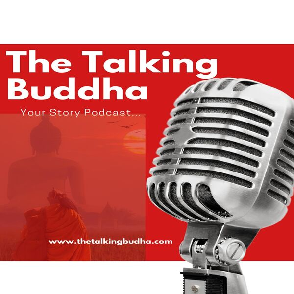 The Talking Buddha ..Your Story Podcast  Podcast Artwork Image