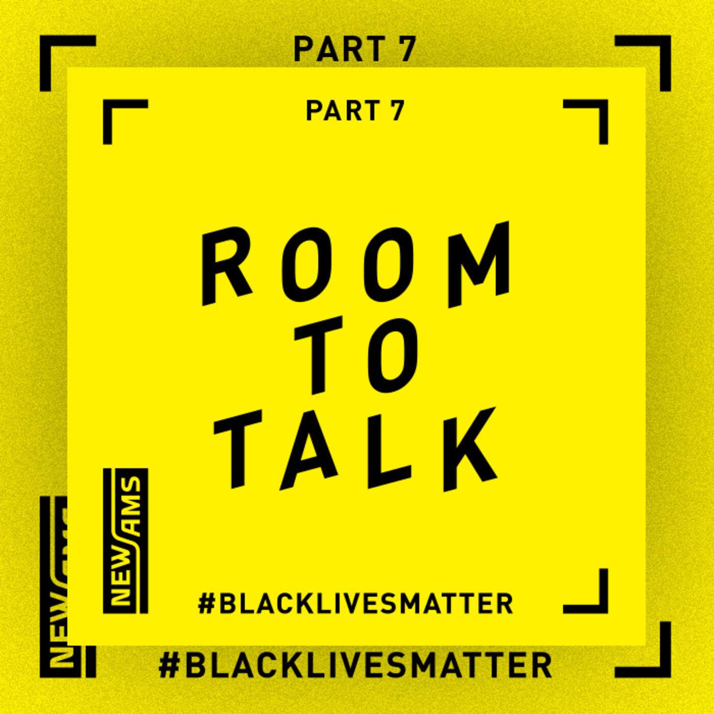 Room to Talk: Black Lives Matter Part 7