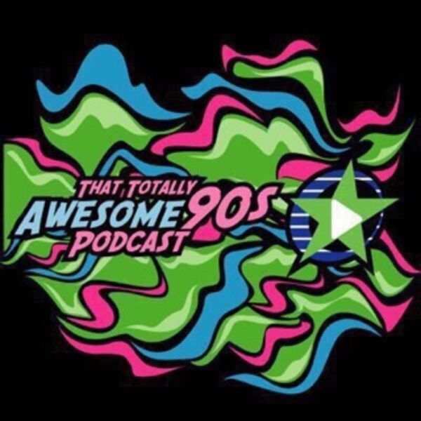 That Totally Awesome 90s Podcast Podcast Artwork Image