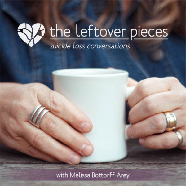 The Leftover Pieces; Suicide Loss Conversations Podcast Artwork Image