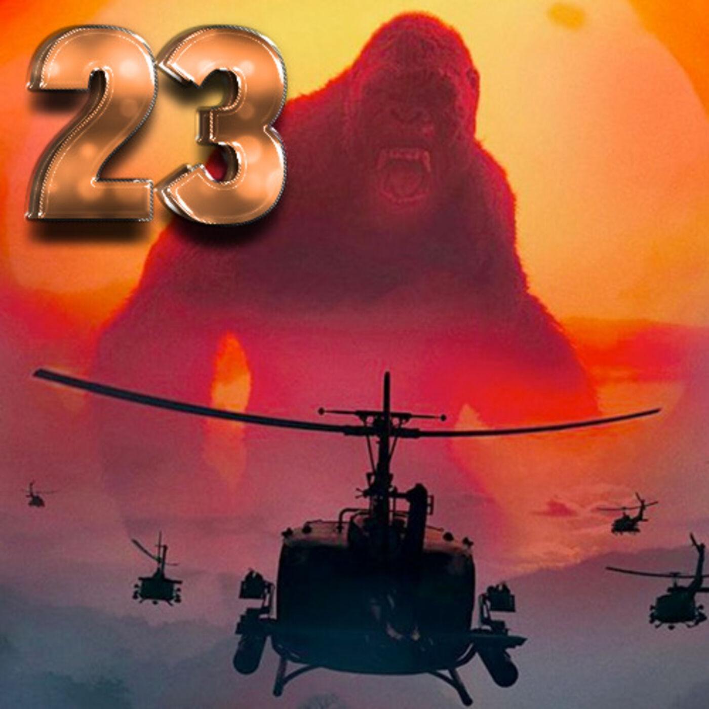 Ep 23 - The Road to Godzilla vs. Kong, Pt. 2: Kong: Skull Island (2017)
