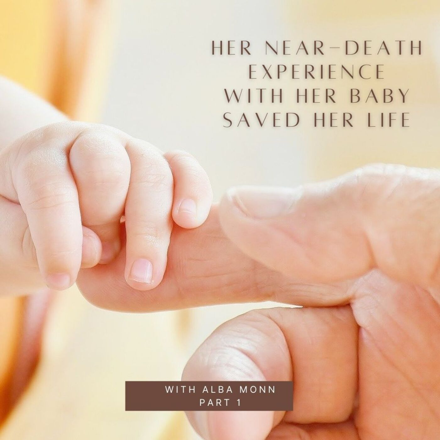 Alba Monn- Her NDE With Her Daughter Saved Her Life Part 1