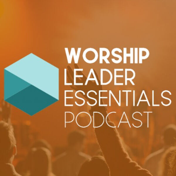 Worship Leader Essentials Podcast Podcast Artwork Image
