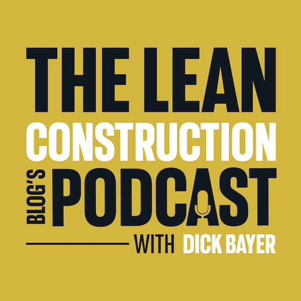 The Lean Construction Blog's Podcast Podcast Artwork Image