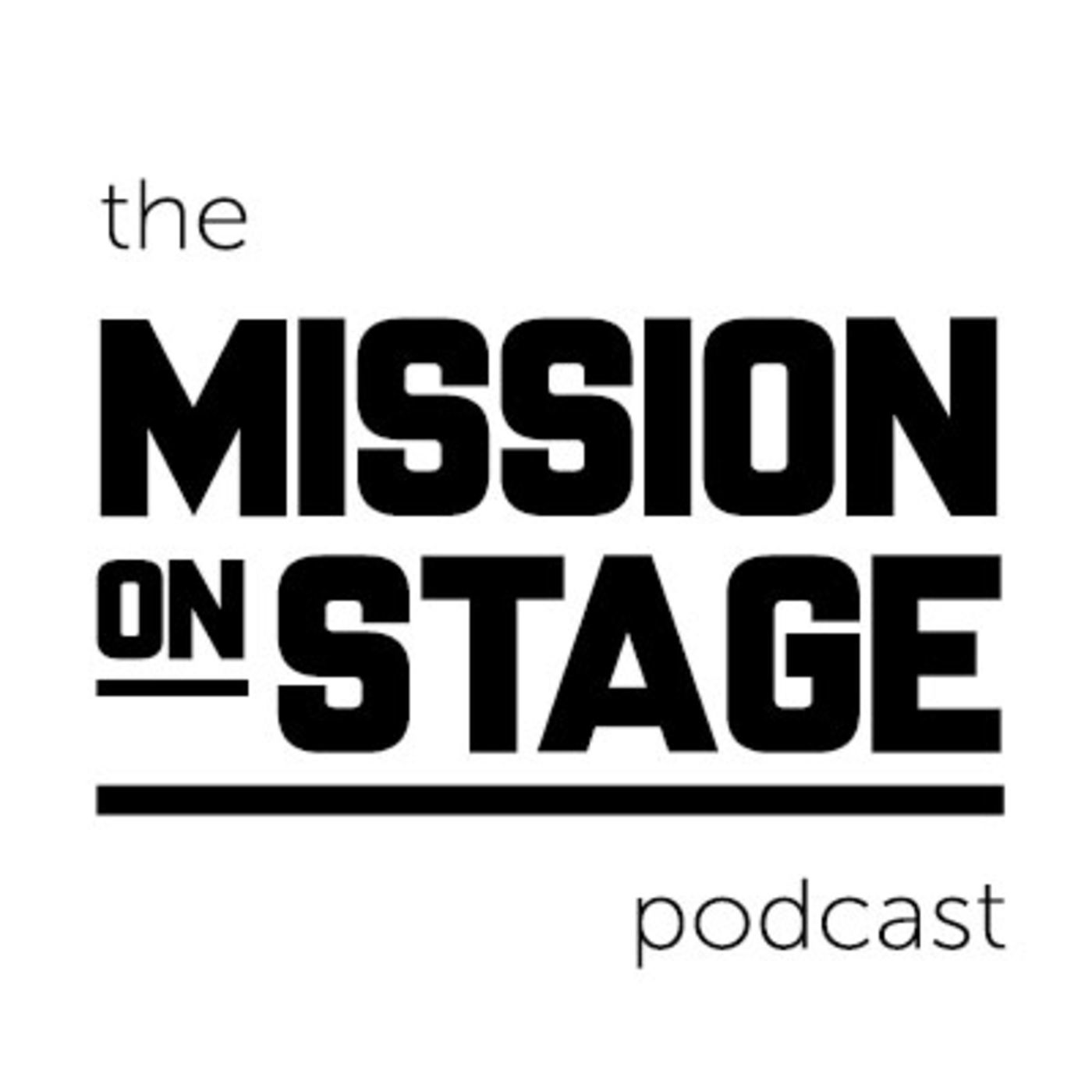 The Mission on Stage Podcast- EPISODE ONE