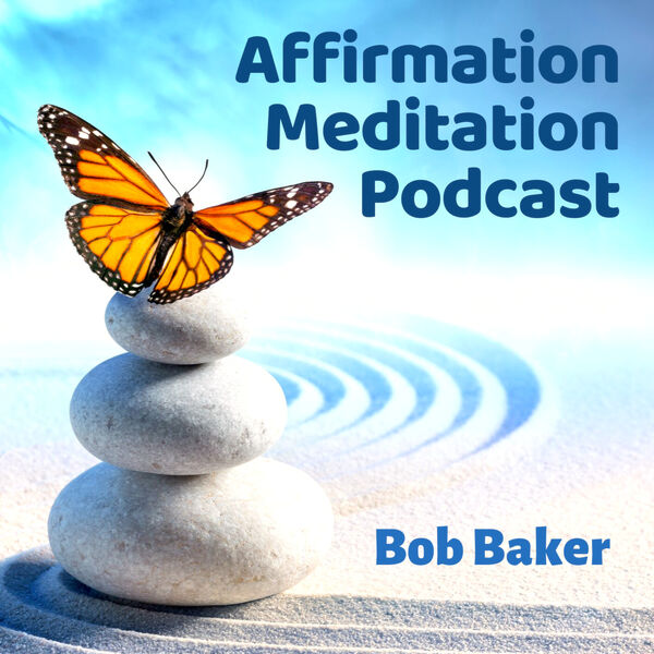 Affirmation Meditation Podcast with Bob Baker Podcast Artwork Image