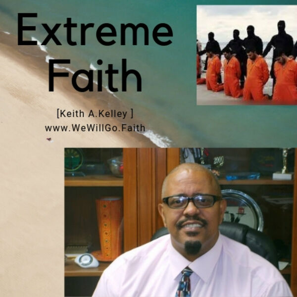 Keith A.Kelley-Extreme Faith in Jesus Podcast-        We Will Go Ministries  Podcast Artwork Image
