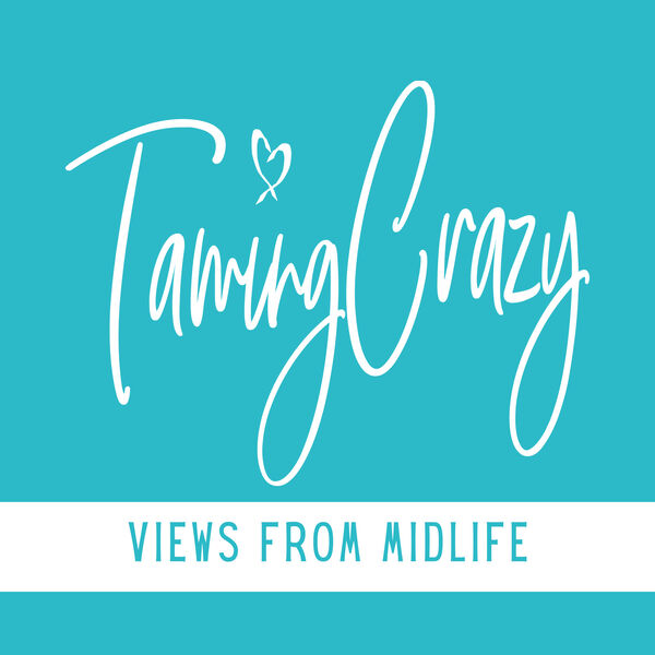 The Taming Crazy Podcast: Views from Midlife! Podcast Artwork Image