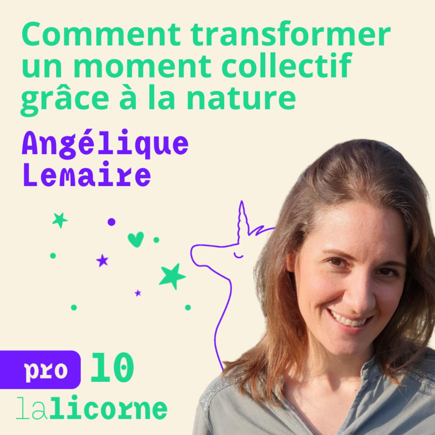 Episode 10 - Pro -🌿 Angélique Lemaire - Comment transformer un moment collectif grâce à la nature ?