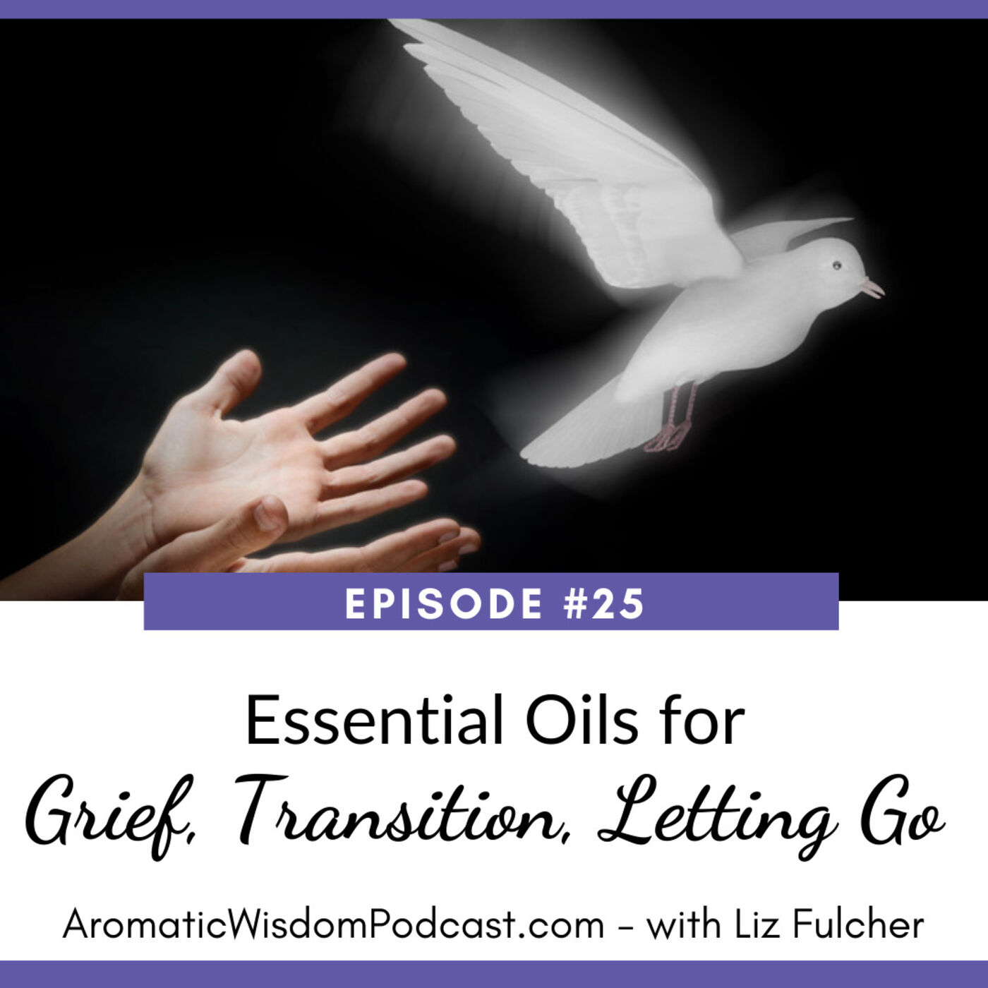 AWP 025:  Essential Oils for Grief, Transition and Letting Go