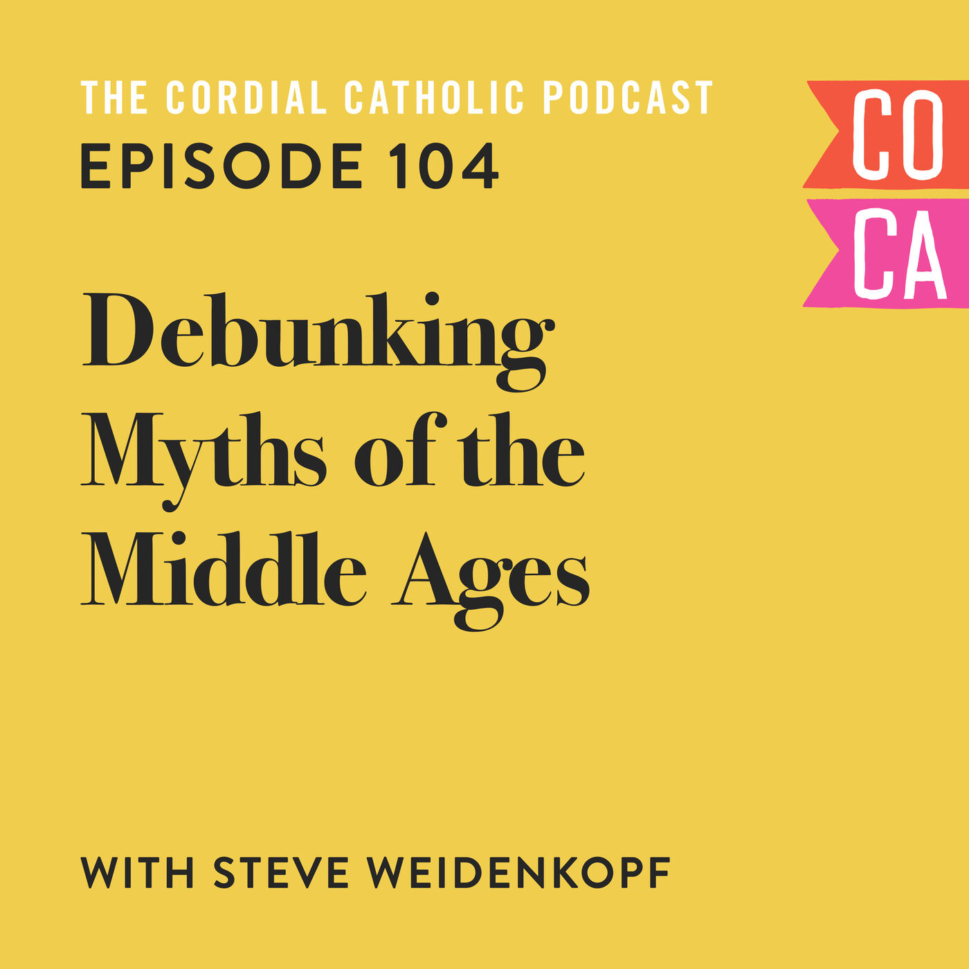 104: Debunking Myths of the Middle Ages (w/ Steve Weidenkopf)
