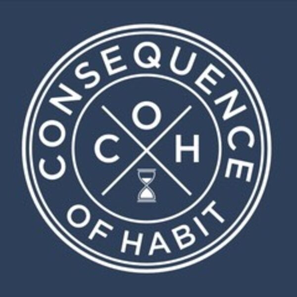 www.Consequence of Habit Podcast Artwork Image