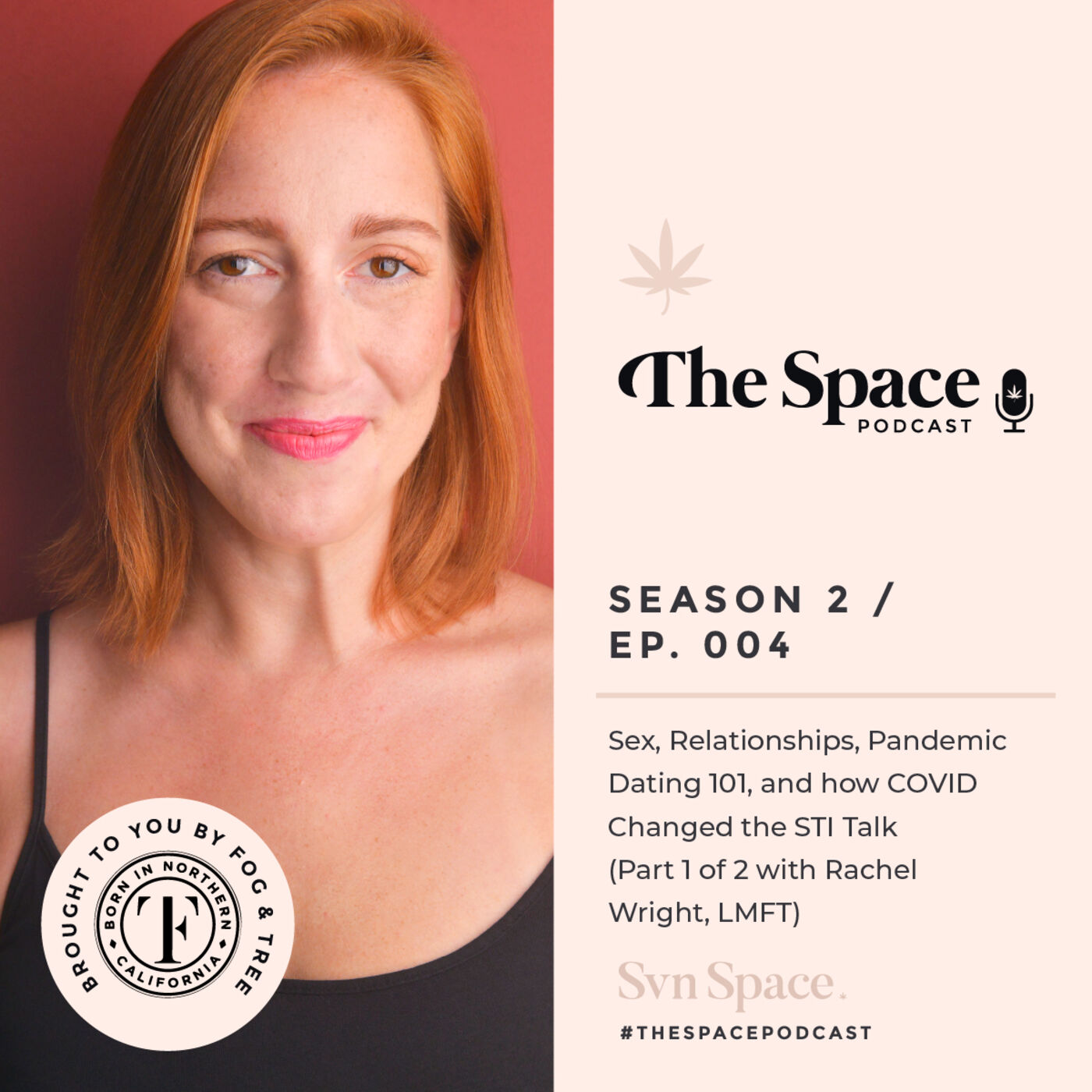 THE Space #004: Sex, Relationships, Pandemic Dating 101, and how COVID Changed the STI Talk (Part 1 of 2 with Rachel Wright, LMFT)