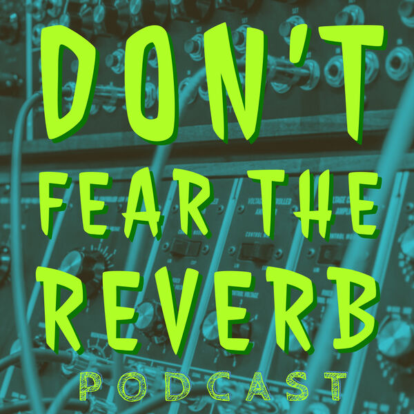 Don't Fear the Reverb Podcast Artwork Image