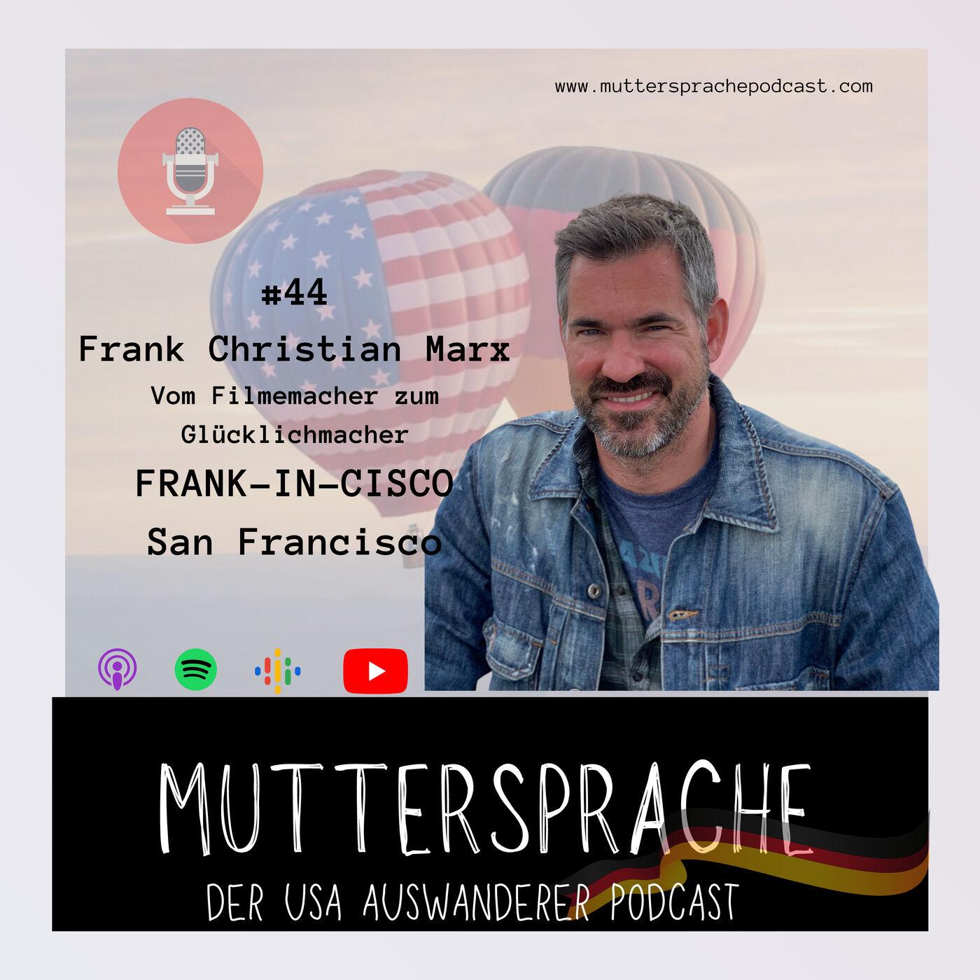Folge 44: Vom Filmemacher zum Glücklichmacher - Frank Christian Marx (FRANK-IN-CISCO), San Francisco