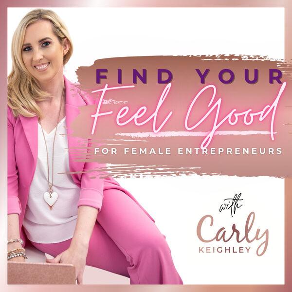 Find Your Feel Good for Female Entrepeneurs Podcast Artwork Image