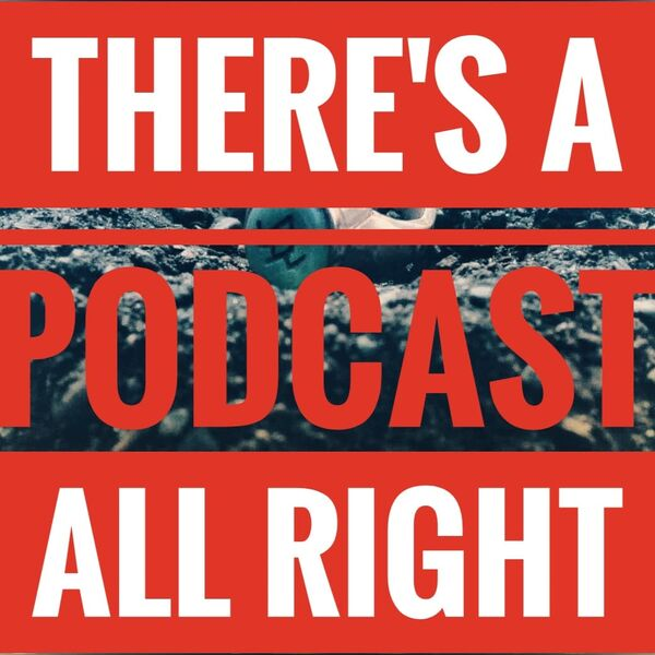 There's a Podcast All Right Podcast Artwork Image