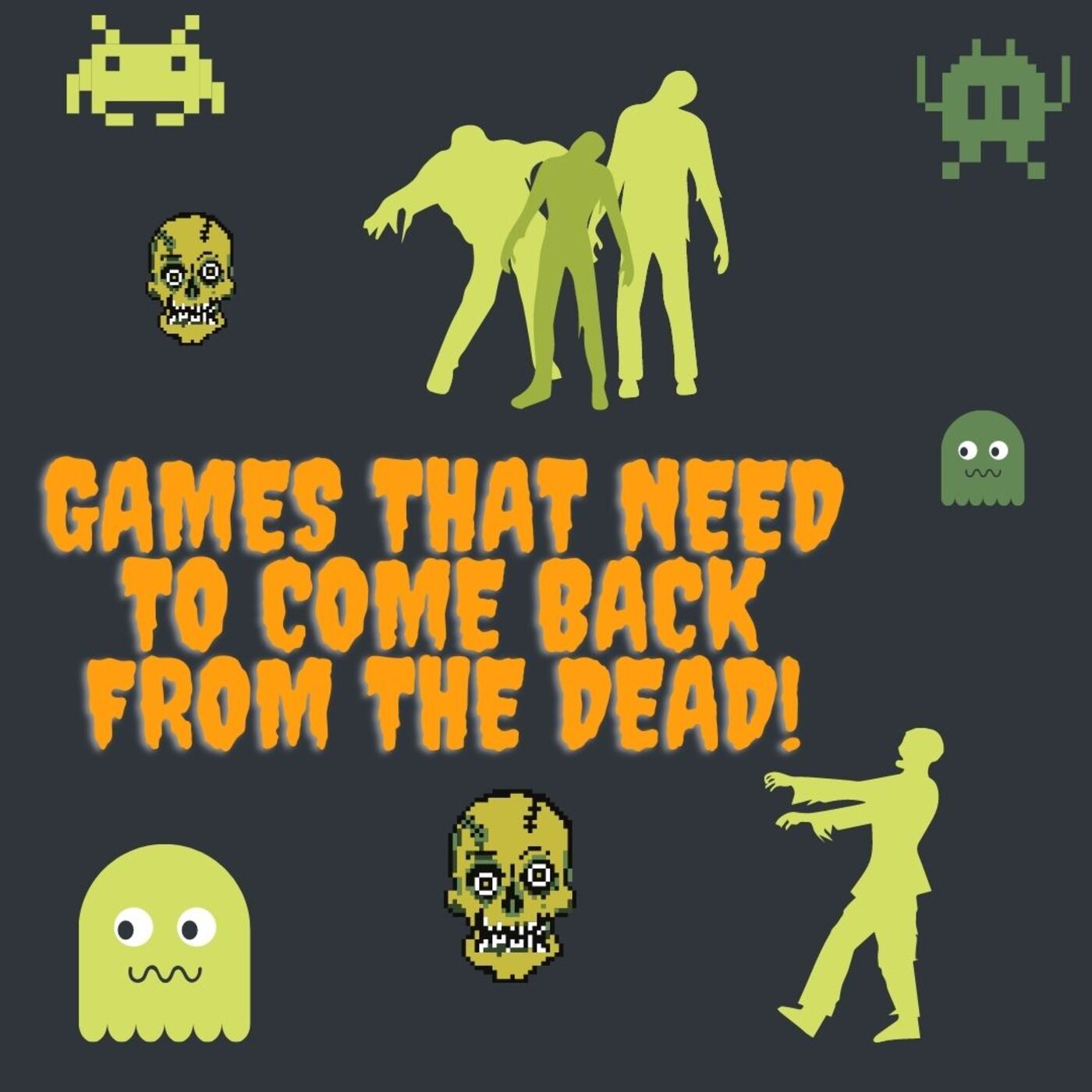 Bring These Games Back From the Dead!