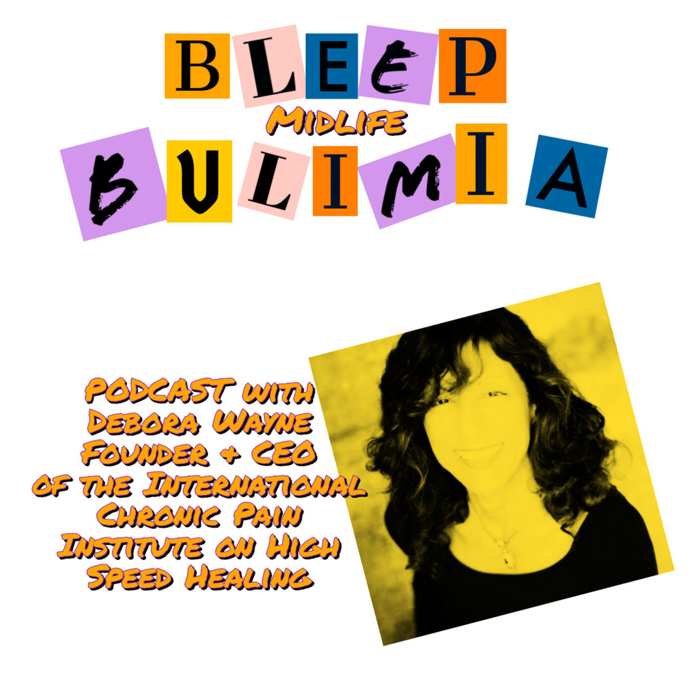 Bleep Bulimia Episode 44 with Debora Wayne CEO and Founder of The International Chronic Pain Institute on High Speed Healing