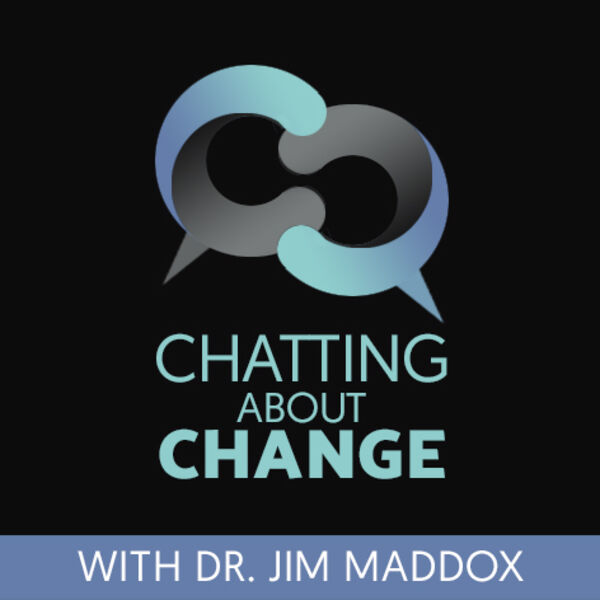 Chatting About Change with Dr. Jim Maddox Podcast Artwork Image