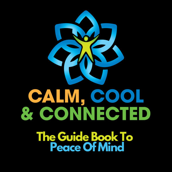 Calm, Cool and Connected - The Guide Book to Peace of Mind Podcast Artwork Image