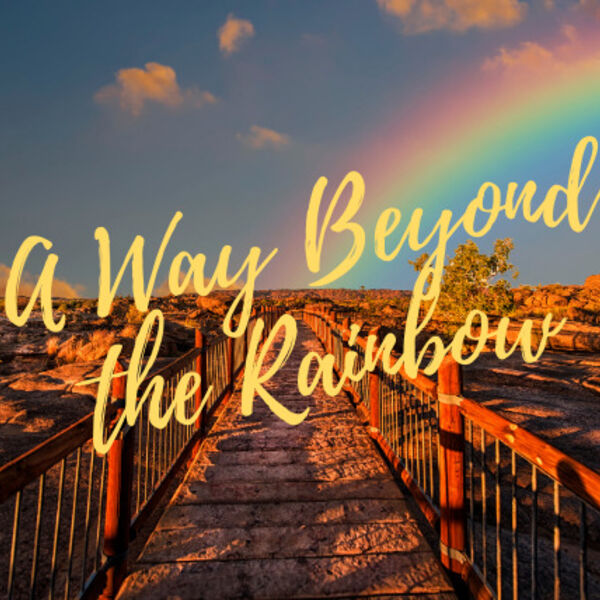A Way Beyond the Rainbow Podcast Artwork Image