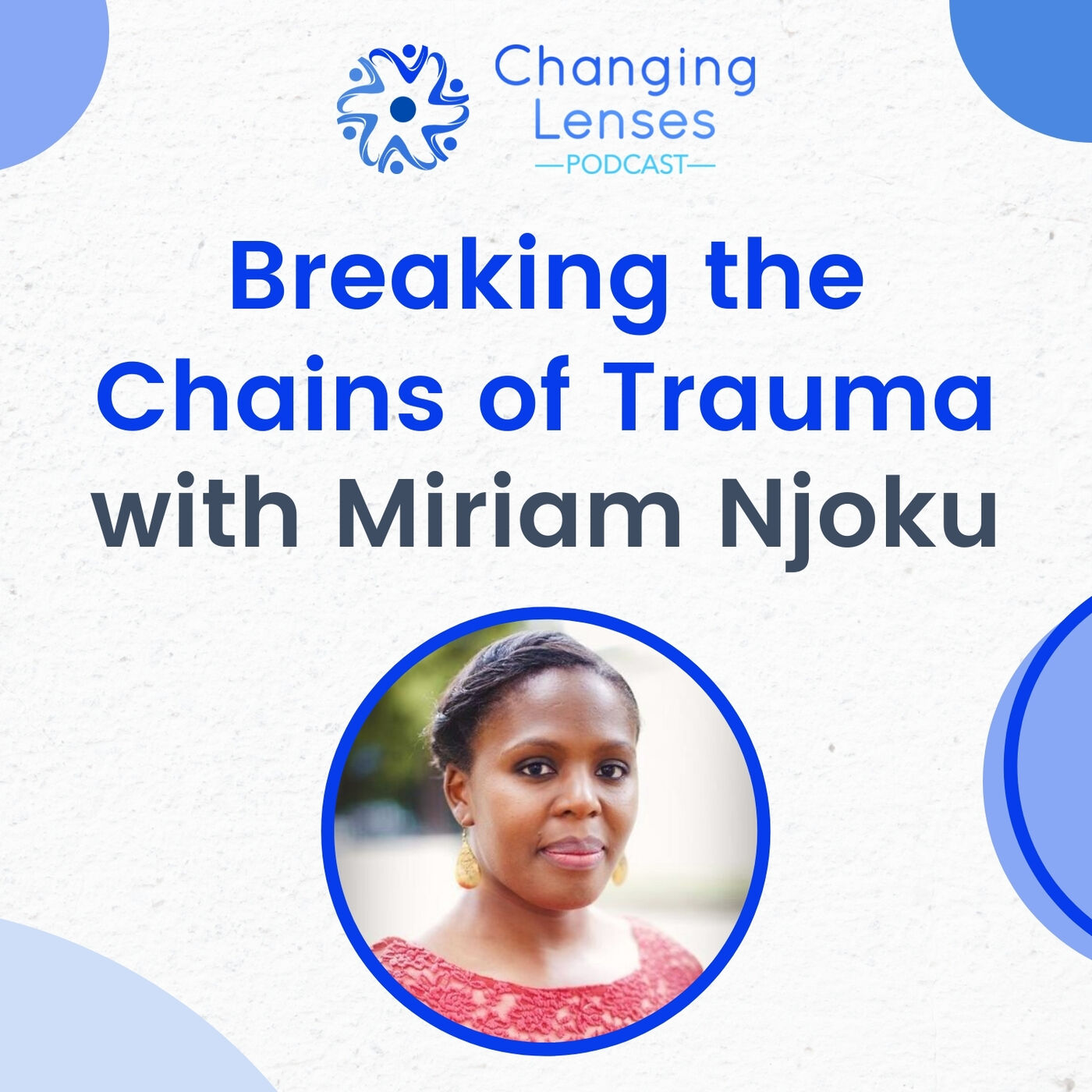 Ep13: Breaking the Chains of Trauma, with Miriam Njoku