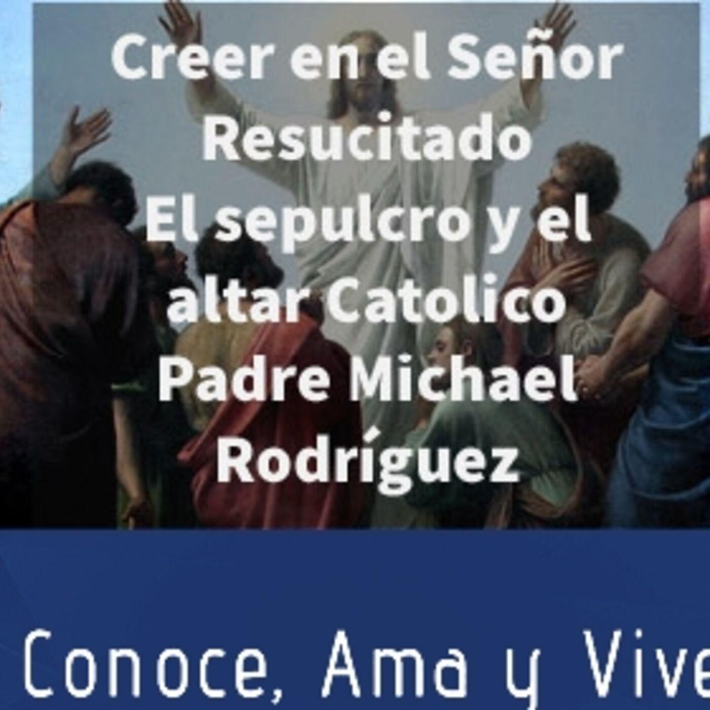Episodio 250: 🙏 Creer en el Señor Resucitado 🙌 El sepulcro y el Altar Catolico ⛪Padre Michael Rodríguez ✝