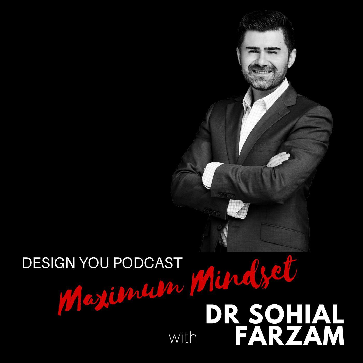 EP 052 – Maximum Mindset with Dr Sohial Farzem