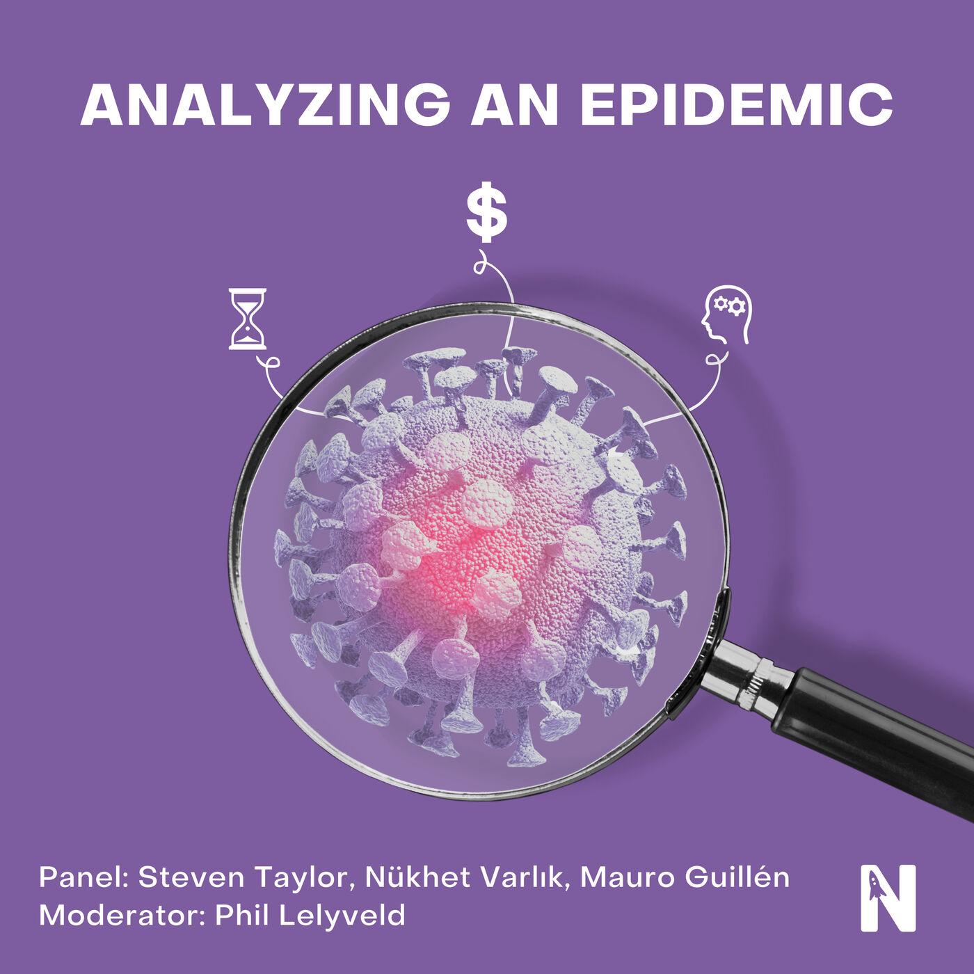 Analyzing an Epidemic   Steven Taylor, Nükhet Varlık, Mauro Guillén, Phil Lelyveld