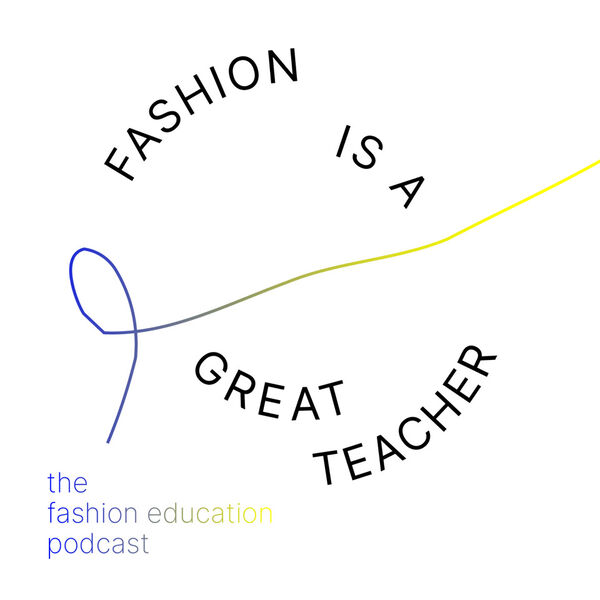 Fashion is a great teacher – The fashion education podcast Podcast Artwork Image